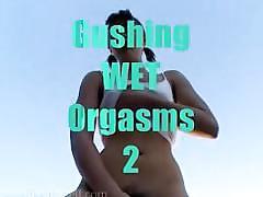 Gushing wet orgasms 2