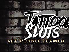 Tattooed sluts get double teamed and banged